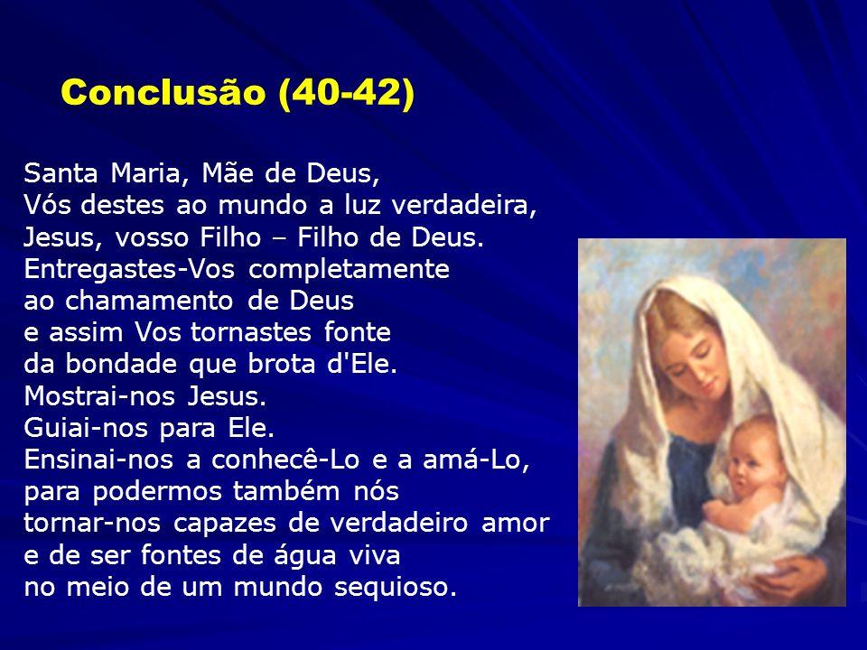 Conclusão (40-42) Entre os santos destaca-se Maria, Mãe do Senhor e espelho de toda a santidade Ela fala e pensa com a Palavra de Deus; a Palavra de D