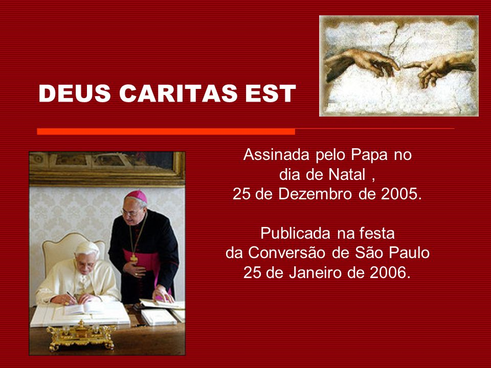DEUS CARITAS EST Assinada pelo Papa no dia de Natal, 25 de Dezembro de 2005.