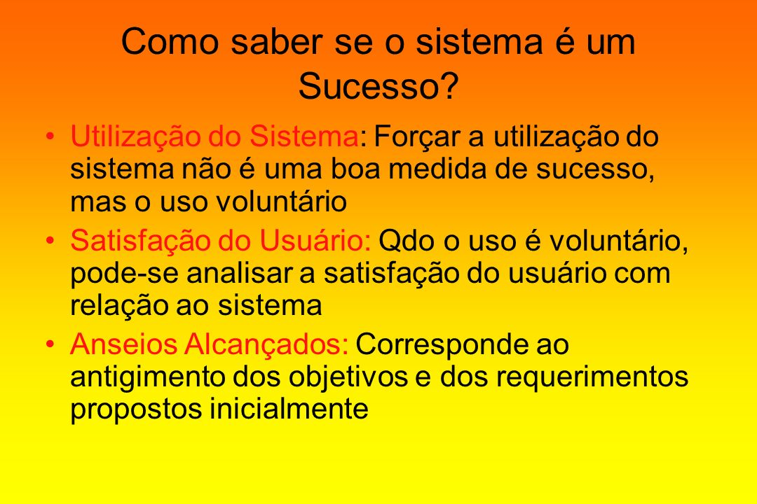 Como saber se o sistema é um Sucesso? Utilização do Sistema: Forçar a utilização do sistema não é uma boa medida de sucesso, mas o uso voluntário Sati