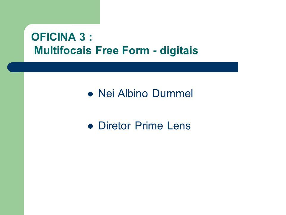 Nei Albino Dummel Diretor Prime Lens OFICINA 3 : Multifocais Free Form - digitais