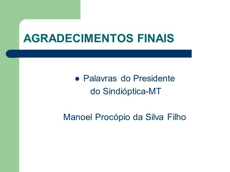 AGRADECIMENTOS FINAIS Palavras do Presidente do Sindióptica-MT Manoel Procópio da Silva Filho