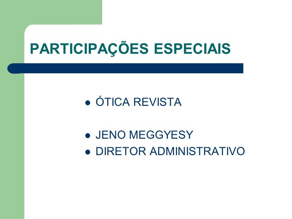 PARTICIPAÇÕES ESPECIAIS ÓTICA REVISTA JENO MEGGYESY DIRETOR ADMINISTRATIVO