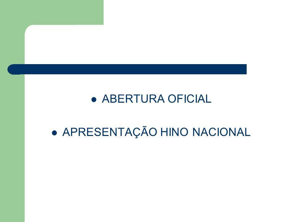 ABERTURA OFICIAL APRESENTAÇÃO HINO NACIONAL