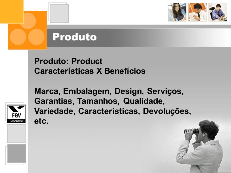Produto Produto: Product Características X Benefícios Marca, Embalagem, Design, Serviços, Garantias, Tamanhos, Qualidade, Variedade, Características,