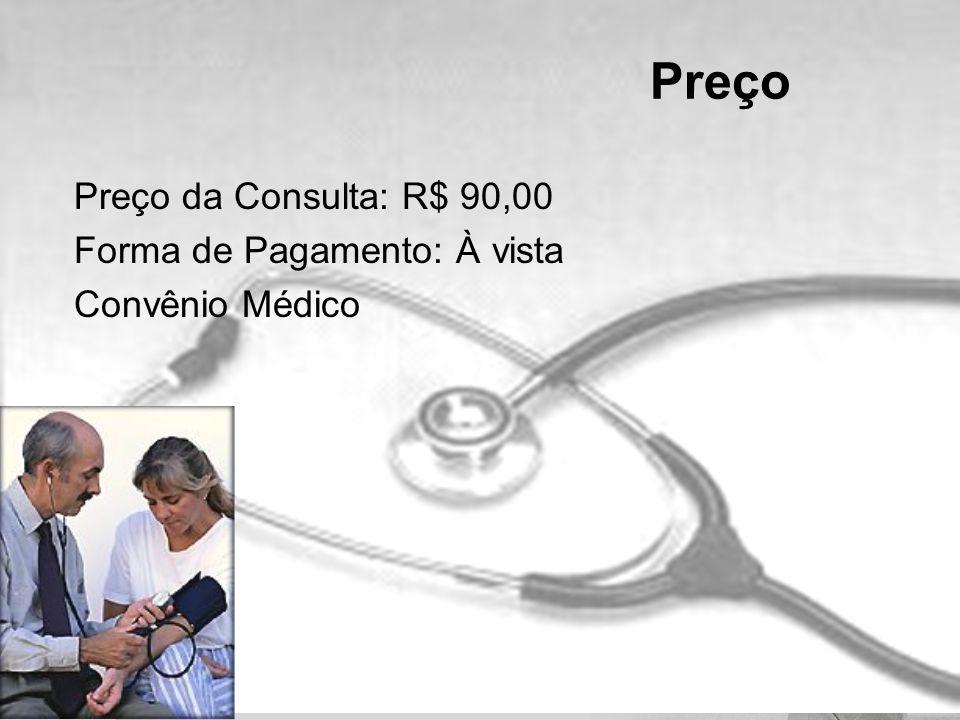 Preço da Consulta: R$ 90,00 Forma de Pagamento: À vista Convênio Médico Preço