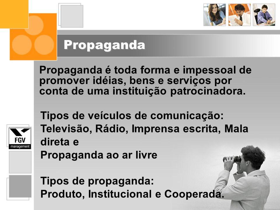 Propaganda Propaganda é toda forma e impessoal de promover idéias, bens e serviços por conta de uma instituição patrocinadora. Tipos de veículos de co