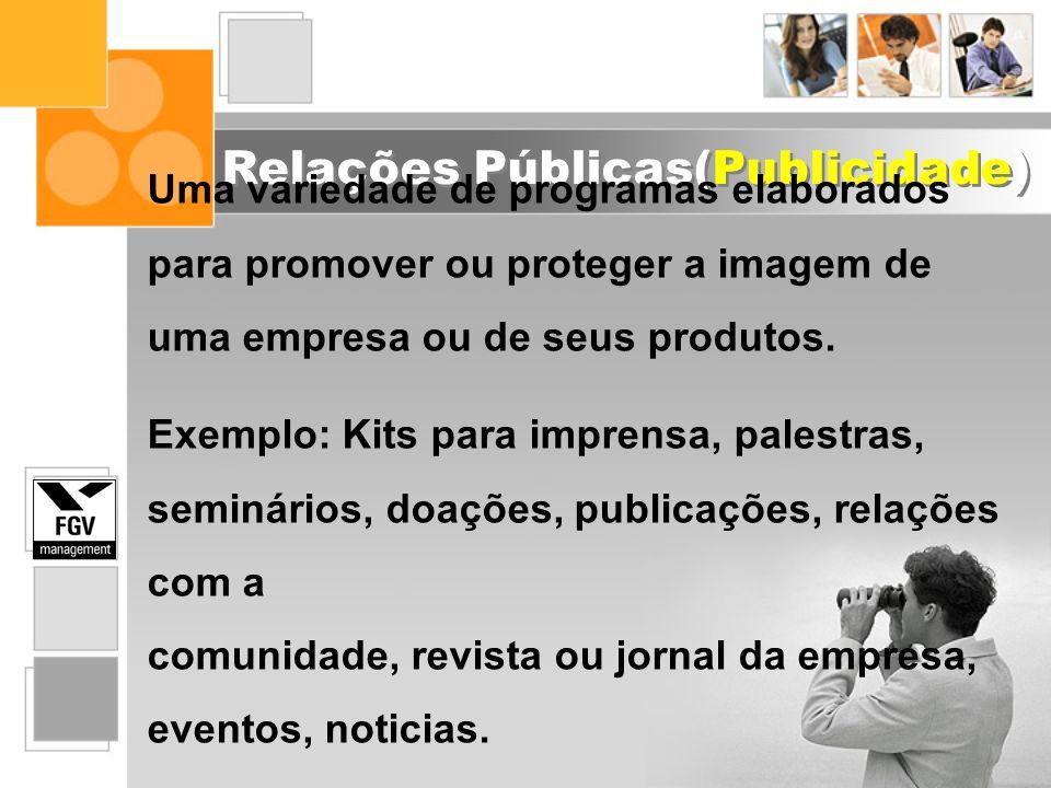 Relações Públicas(Publicidade) Uma variedade de programas elaborados para promover ou proteger a imagem de uma empresa ou de seus produtos. Exemplo: K