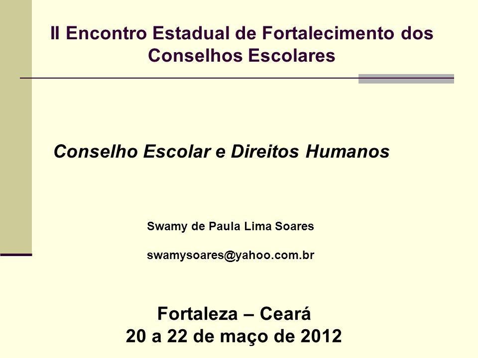 II Encontro Estadual de Fortalecimento dos Conselhos Escolares Conselho Escolar e Direitos Humanos Swamy de Paula Lima Soares swamysoares@yahoo.com.br