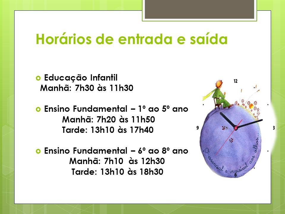 Horários de entrada e saída Educação Infantil Manhã: 7h30 às 11h30 Ensino Fundamental – 1º ao 5º ano Manhã: 7h20 às 11h50 Tarde: 13h10 às 17h40 Ensino