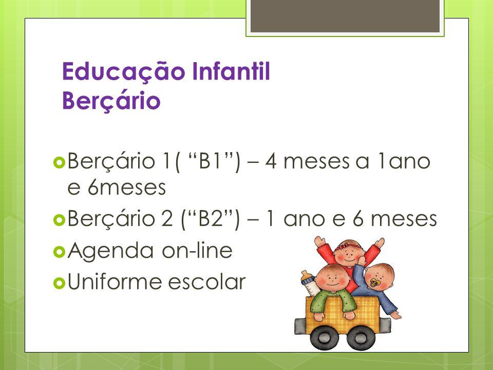 Educação Infantil Berçário Berçário 1( B1) – 4 meses a 1ano e 6meses Berçário 2 (B2) – 1 ano e 6 meses Agenda on-line Uniforme escolar