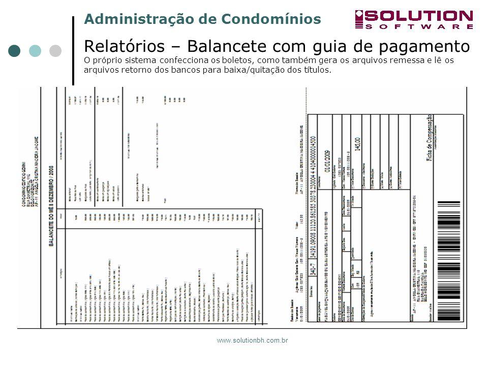 Administração de Condomínios www.solutionbh.com.br Relatórios – Balancete com guia de pagamento O próprio sistema confecciona os boletos, como também