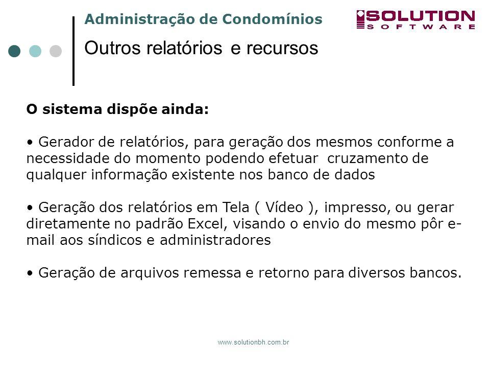 Administração de Condomínios www.solutionbh.com.br Outros relatórios e recursos O sistema dispõe ainda: Gerador de relatórios, para geração dos mesmos