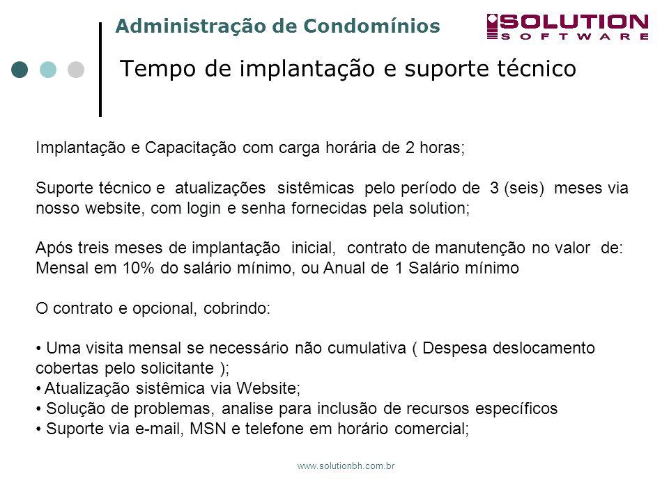 Administração de Condomínios www.solutionbh.com.br Tempo de implantação e suporte técnico Implantação e Capacitação com carga horária de 2 horas; Supo