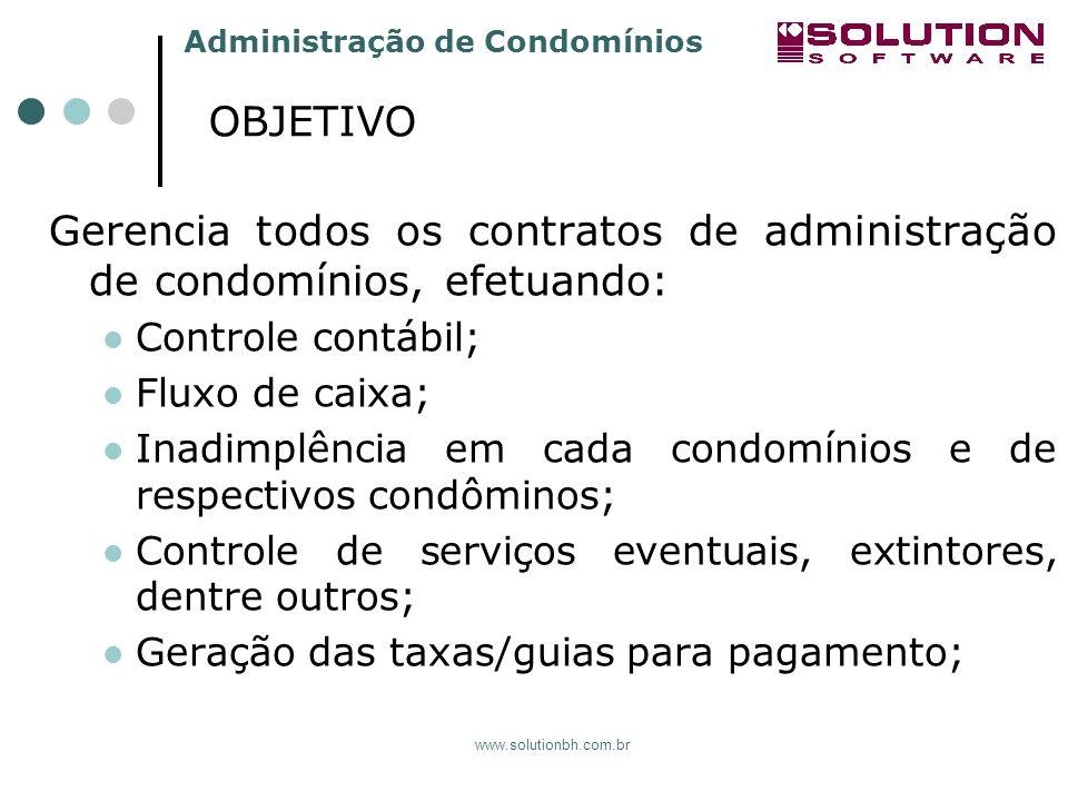 Administração de Condomínios www.solutionbh.com.br Gerencia todos os contratos de administração de condomínios, efetuando: Controle contábil; Fluxo de