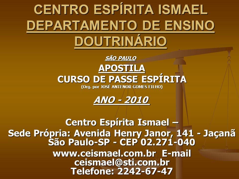 CENTRO ESPÍRITA ISMAEL DEPARTAMENTO DE ENSINO DOUTRINÁRIO SÃO PAULO SÃO PAULO APOSTILA CURSO DE PASSE ESPÍRITA (Org. por JOSÉ ANTENOR GOMES FILHO) ANO