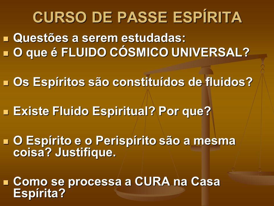 CURSO DE PASSE ESPÍRITA Questões a serem estudadas: Questões a serem estudadas: O que é FLUIDO CÓSMICO UNIVERSAL.