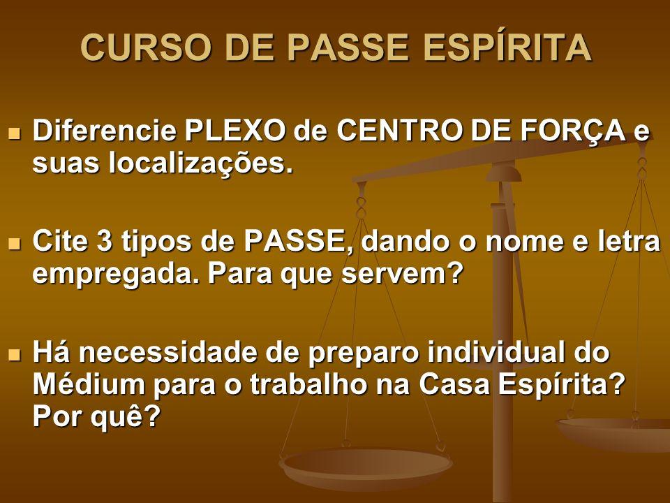 CURSO DE PASSE ESPÍRITA Diferencie PLEXO de CENTRO DE FORÇA e suas localizações. Diferencie PLEXO de CENTRO DE FORÇA e suas localizações. Cite 3 tipos