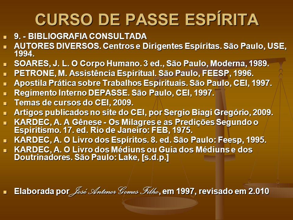 CURSO DE PASSE ESPÍRITA 9. - BIBLIOGRAFIA CONSULTADA 9. - BIBLIOGRAFIA CONSULTADA AUTORES DIVERSOS. Centros e Dirigentes Espíritas. São Paulo, USE, 19