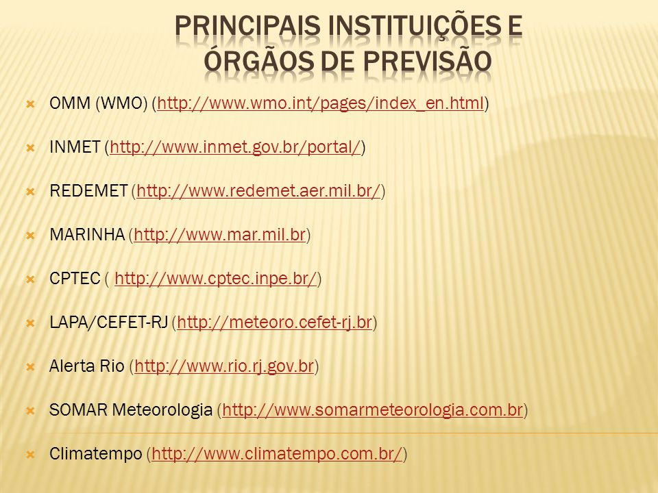 OMM (WMO) (http://www.wmo.int/pages/index_en.html)http://www.wmo.int/pages/index_en.html INMET (http://www.inmet.gov.br/portal/)http://www.inmet.gov.b
