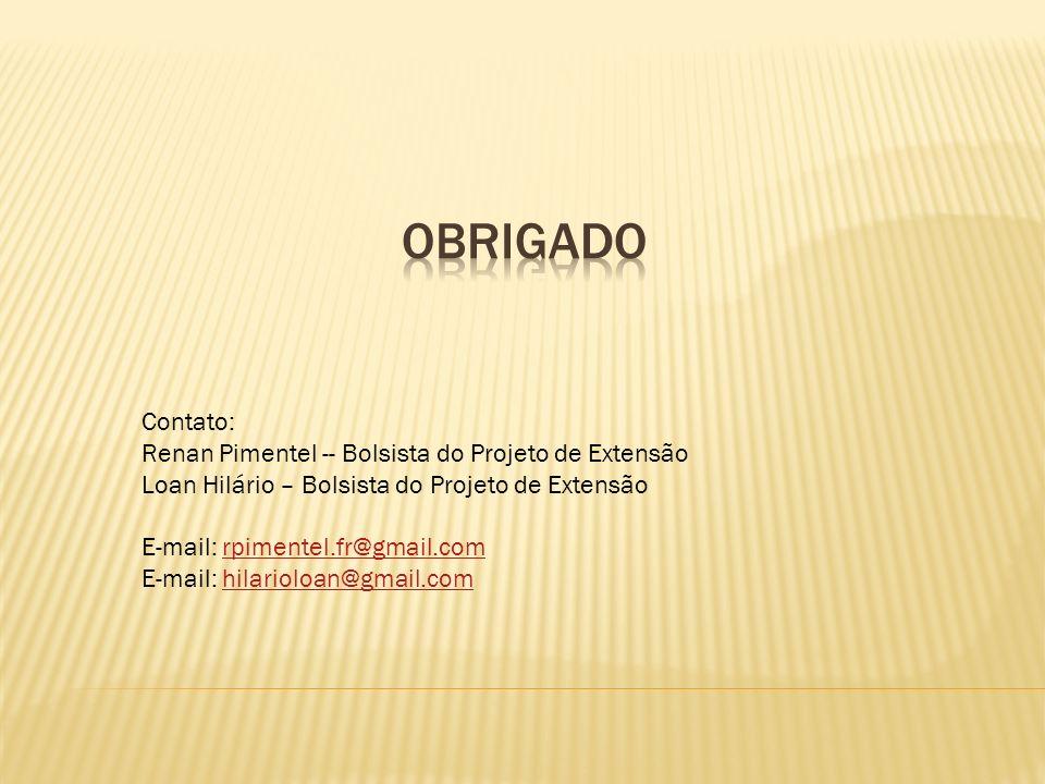 Contato: Renan Pimentel -- Bolsista do Projeto de Extensão Loan Hilário – Bolsista do Projeto de Extensão E-mail: rpimentel.fr@gmail.comrpimentel.fr@g