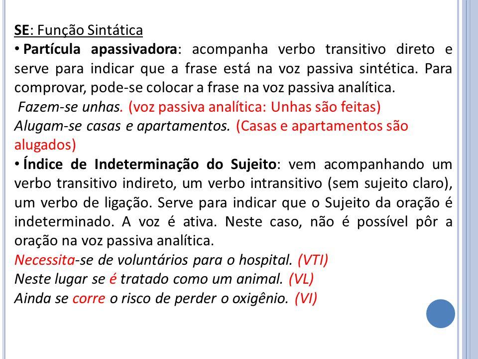 SE: Função Sintática Partícula apassivadora: acompanha verbo transitivo direto e serve para indicar que a frase está na voz passiva sintética. Para co