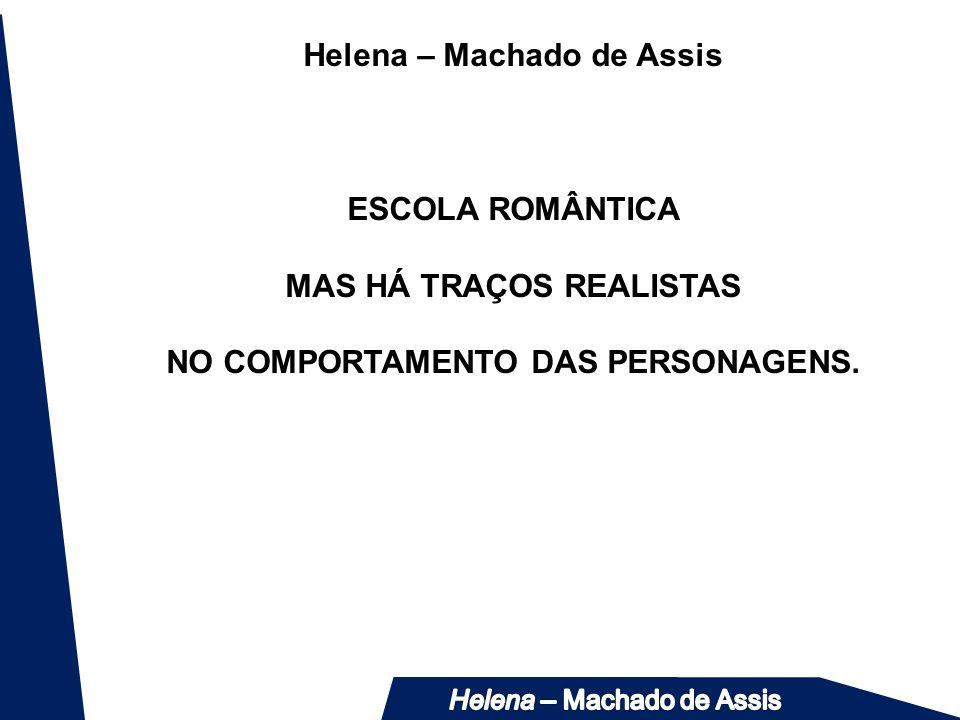 Helena – Machado de Assis ESCOLA ROMÂNTICA MAS HÁ TRAÇOS REALISTAS NO COMPORTAMENTO DAS PERSONAGENS.
