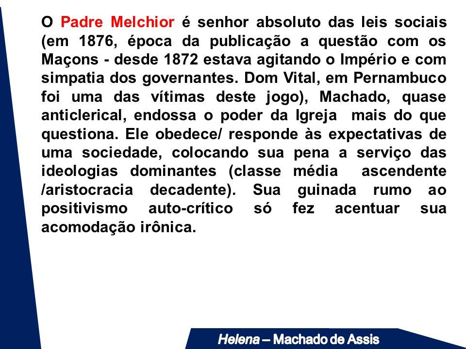 O Padre Melchior é senhor absoluto das leis sociais (em 1876, época da publicação a questão com os Maçons - desde 1872 estava agitando o Império e com