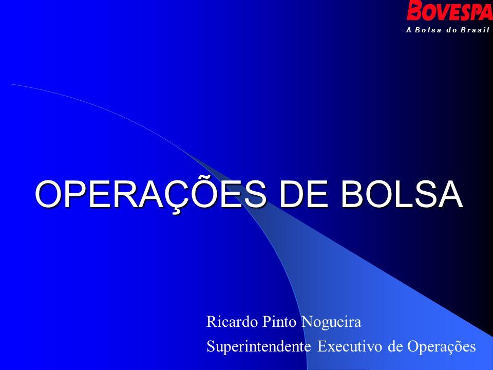 OPERAÇÕES DE BOLSA Ricardo Pinto Nogueira Superintendente Executivo de Operações A B o l s a d o B r a s i l