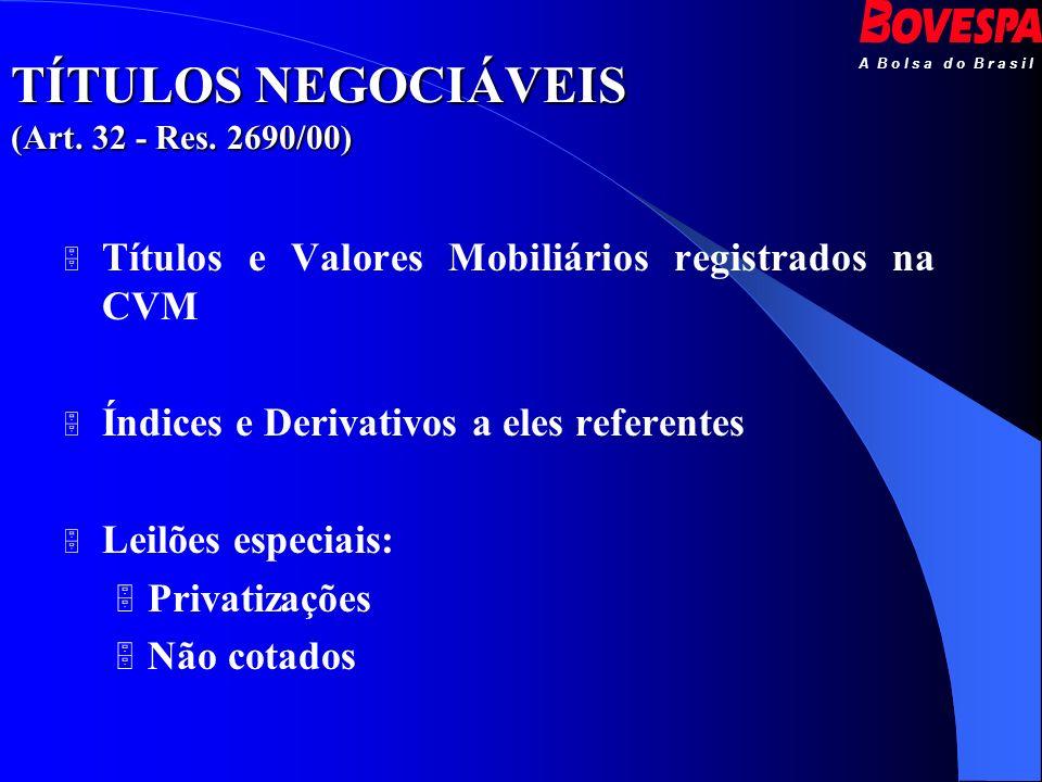 A B o l s a d o B r a s i l TÍTULOS NEGOCIÁVEIS (Art. 32 - Res. 2690/00) Títulos e Valores Mobiliários registrados na CVM Índices e Derivativos a eles