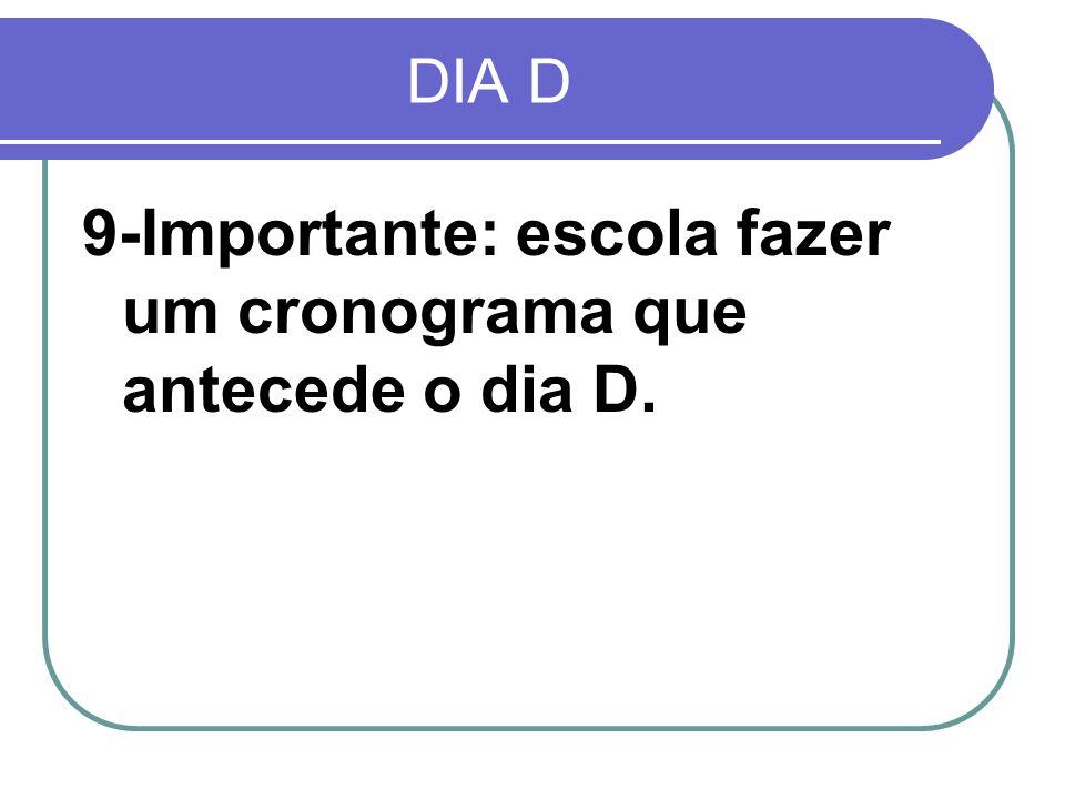 DIA D 9-Importante: escola fazer um cronograma que antecede o dia D.