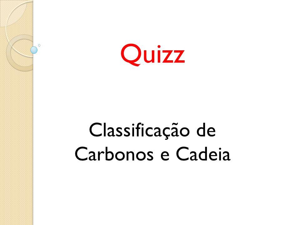 Quizz Classificação de Carbonos e Cadeia