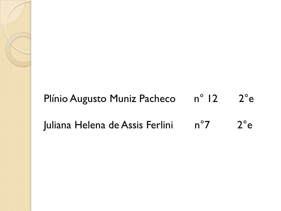 Plínio Augusto Muniz Pacheco n° 12 2°e Juliana Helena de Assis Ferlini n°7 2°e