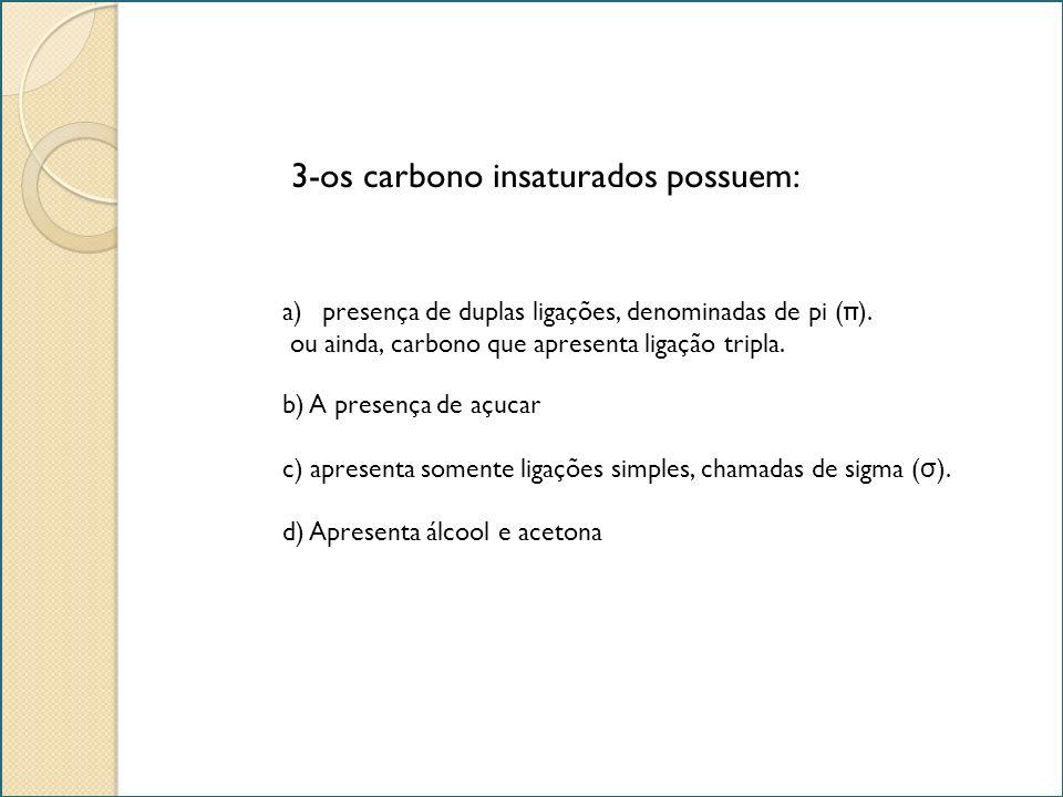 3-os carbono insaturados possuem: a)presença de duplas ligações, denominadas de pi (π).presença de duplas ligações, denominadas de pi (π). ou ainda, c