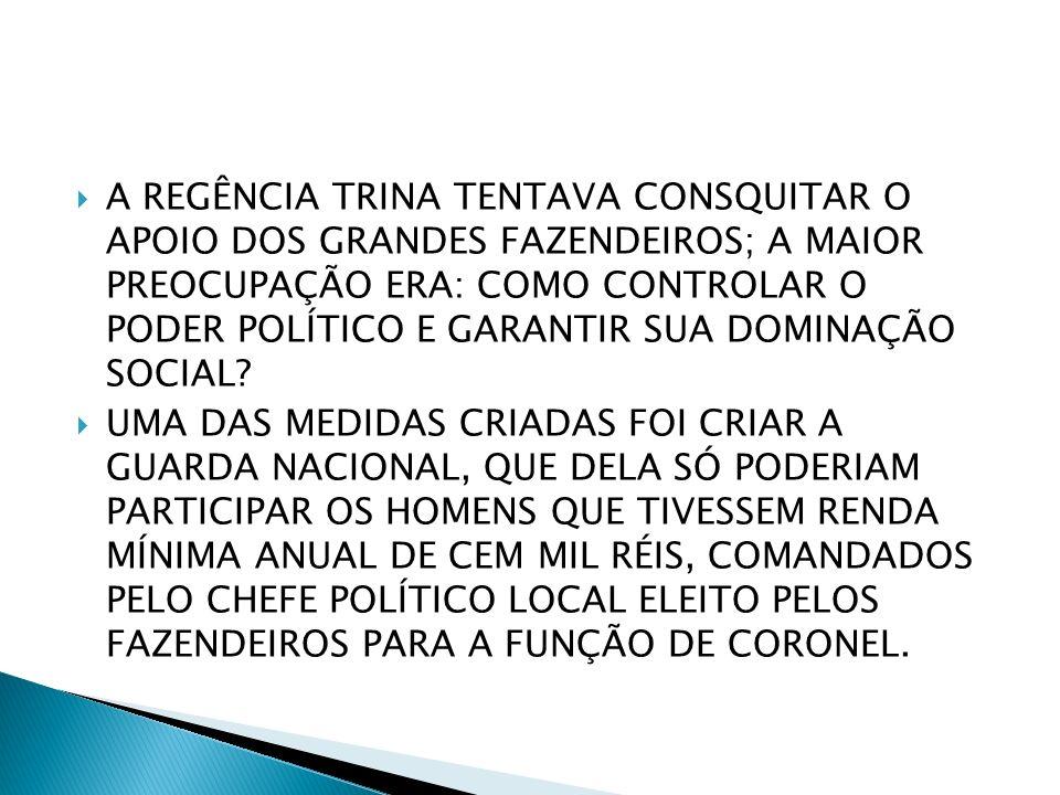 TEORICAMENTE A GUARDA NACIONAL DEVERIA SER MOBILIZADA PARA DEFENDER O INTERESSE POLÍTICO, MAS NA PRÁTICA OS CORONÉIS DEFENDIAM OS INTERESSES PARTICULARES DAS ELITES POLÍTICAS E ECONÔMICAS.