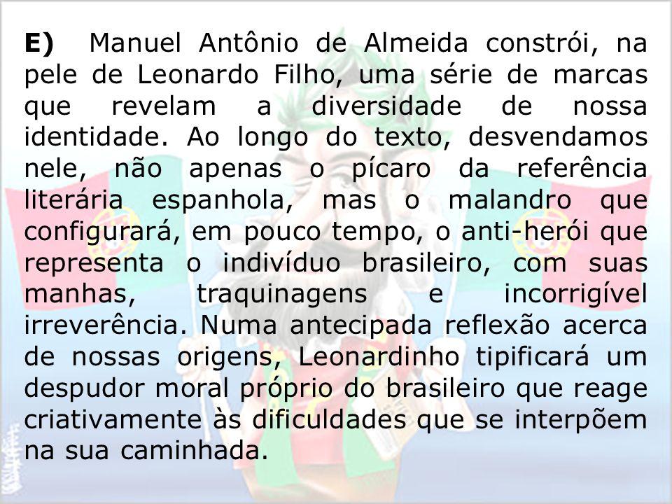 E) Manuel Antônio de Almeida constrói, na pele de Leonardo Filho, uma série de marcas que revelam a diversidade de nossa identidade. Ao longo do texto