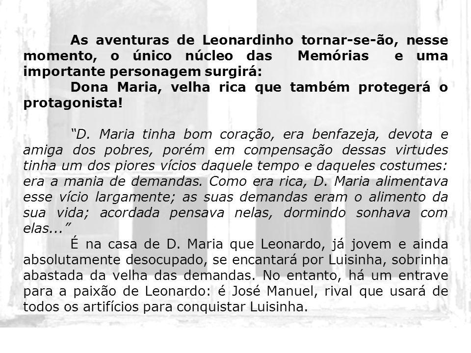 As aventuras de Leonardinho tornar-se-ão, nesse momento, o único núcleo das Memórias e uma importante personagem surgirá: Dona Maria, velha rica que t