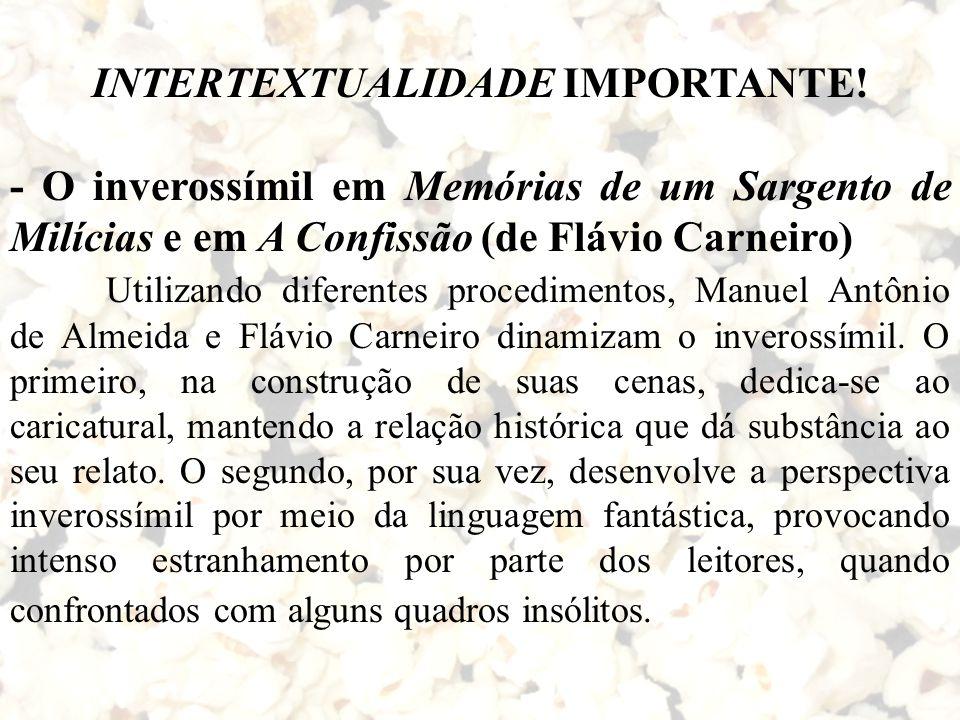 INTERTEXTUALIDADE IMPORTANTE! - O inverossímil em Memórias de um Sargento de Milícias e em A Confissão (de Flávio Carneiro) Utilizando diferentes proc