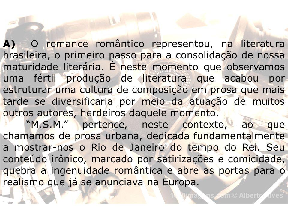 A) O romance romântico representou, na literatura brasileira, o primeiro passo para a consolidação de nossa maturidade literária. É neste momento que