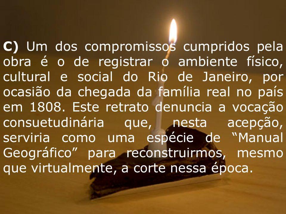 C) Um dos compromissos cumpridos pela obra é o de registrar o ambiente físico, cultural e social do Rio de Janeiro, por ocasião da chegada da família