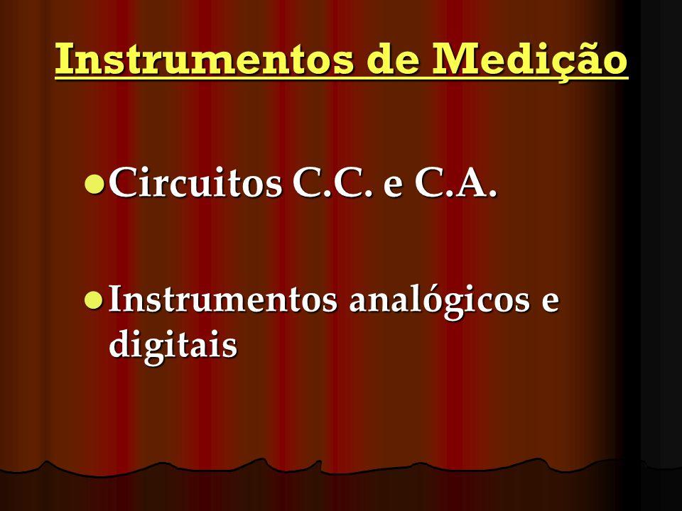Instrumentos de Medição Circuitos C.C. e C.A. Circuitos C.C. e C.A. Instrumentos analógicos e digitais Instrumentos analógicos e digitais