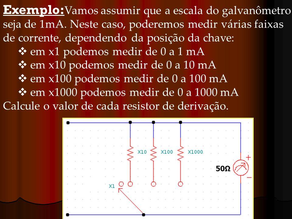 Exemplo: Vamos assumir que a escala do galvanômetro seja de 1mA. Neste caso, poderemos medir várias faixas de corrente, dependendo da posição da chave