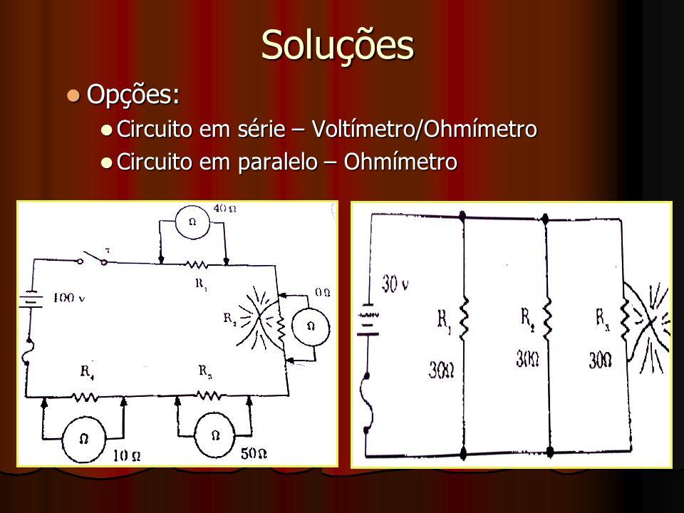 Soluções Opções: Opções: Circuito em série – Voltímetro/Ohmímetro Circuito em série – Voltímetro/Ohmímetro Circuito em paralelo – Ohmímetro Circuito e