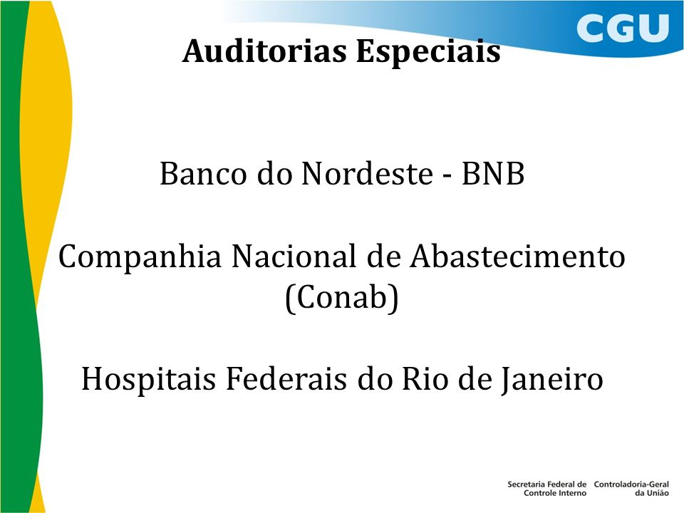 Auditorias Especiais Banco do Nordeste - BNB Companhia Nacional de Abastecimento (Conab) Hospitais Federais do Rio de Janeiro