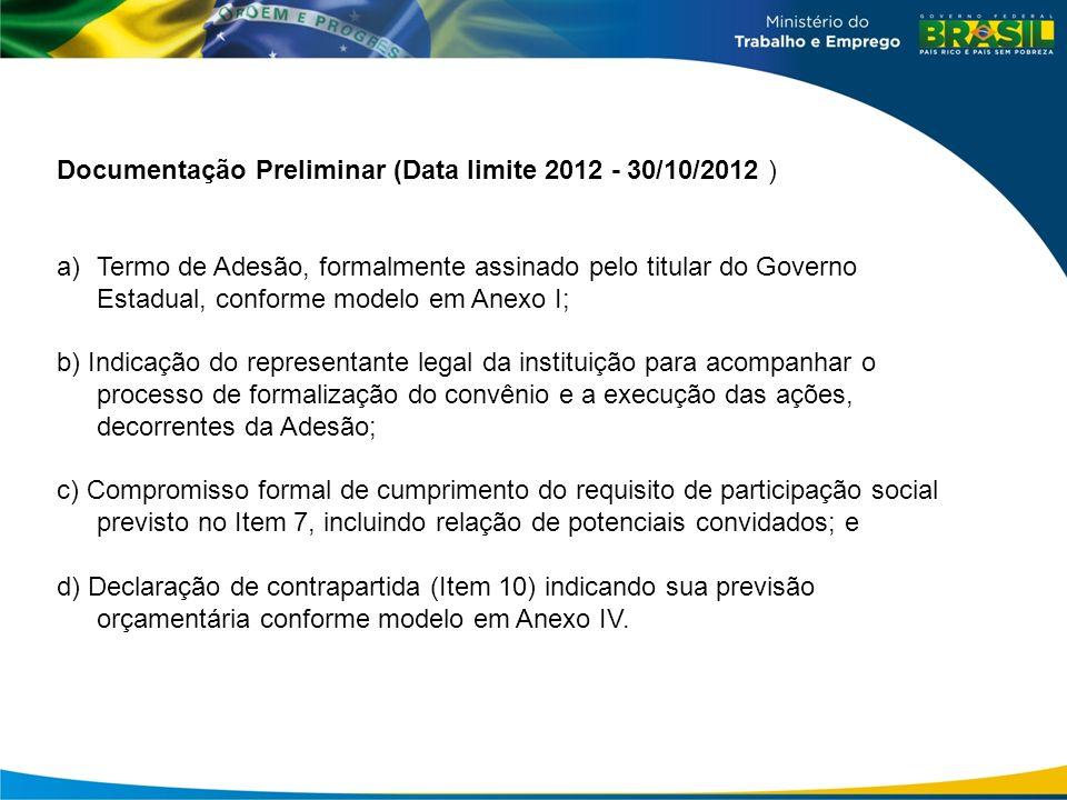 Documentação Preliminar (Data limite 2012 - 30/10/2012 ) a)Termo de Adesão, formalmente assinado pelo titular do Governo Estadual, conforme modelo em