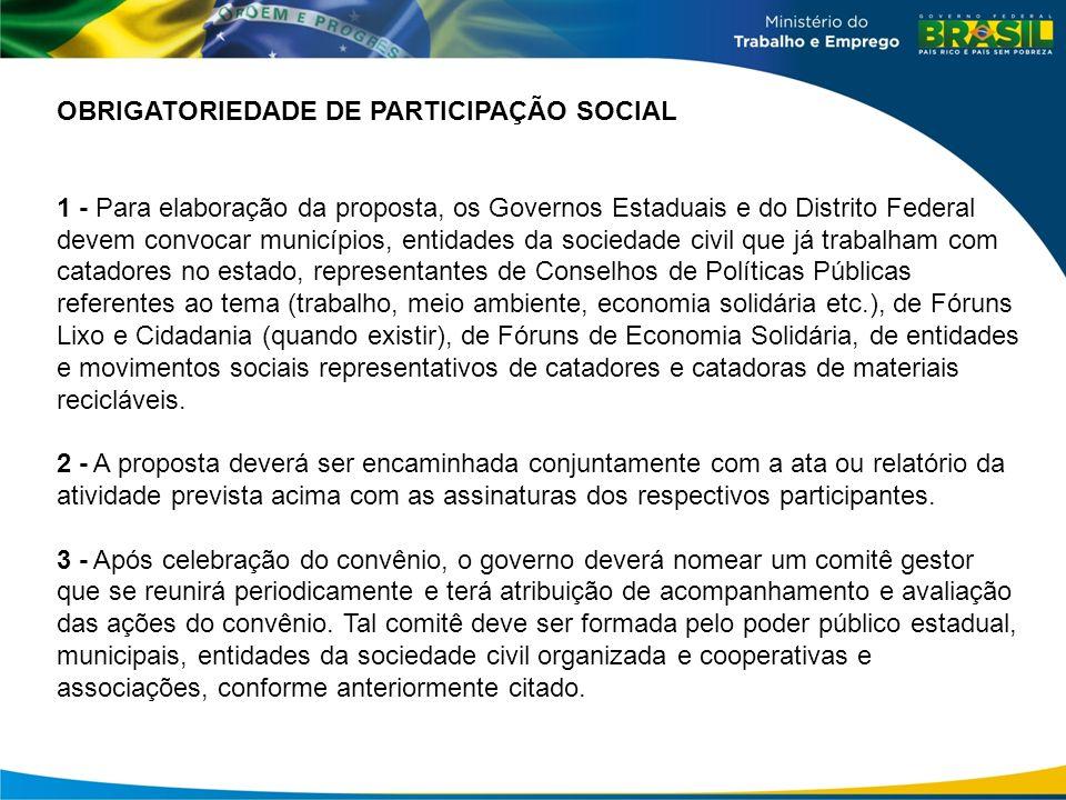 OBRIGATORIEDADE DE PARTICIPAÇÃO SOCIAL 1 - Para elaboração da proposta, os Governos Estaduais e do Distrito Federal devem convocar municípios, entidad