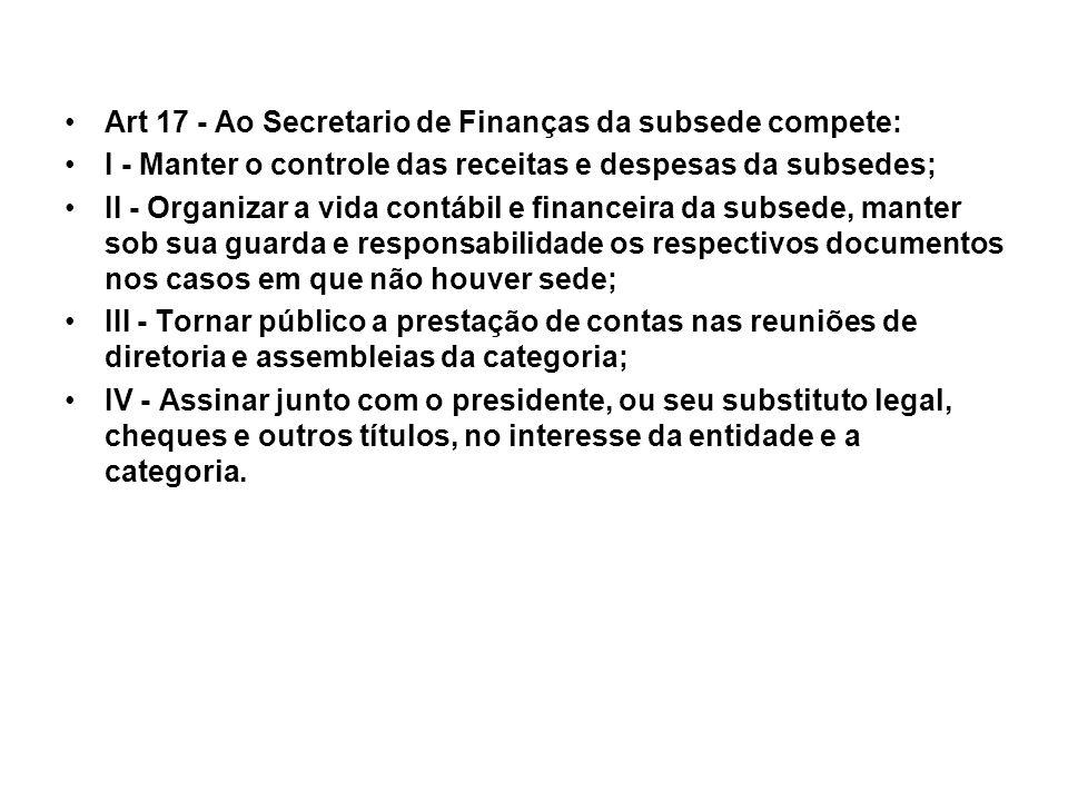 Art 17 - Ao Secretario de Finanças da subsede compete: I - Manter o controle das receitas e despesas da subsedes; II - Organizar a vida contábil e fin