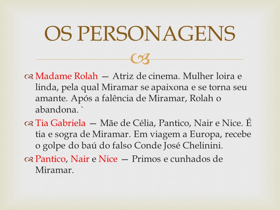 Madame Rolah Atriz de cinema. Mulher loira e linda, pela qual Miramar se apaixona e se torna seu amante. Após a falência de Miramar, Rolah o abandona.