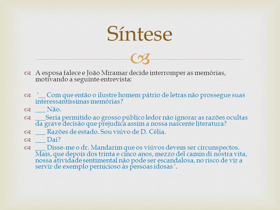 A esposa falece e João Miramar decide interromper as memórias, motivando a seguinte entrevista: '__ Com que então o ilustre homem pátrio de letras não