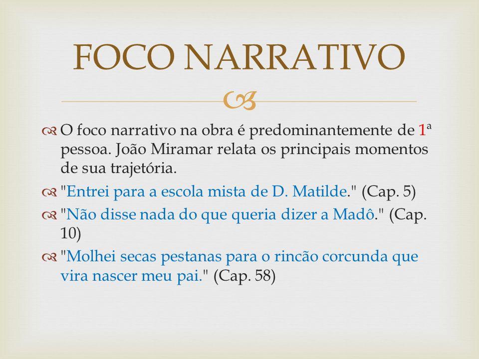O foco narrativo na obra é predominantemente de 1ª pessoa. João Miramar relata os principais momentos de sua trajetória.
