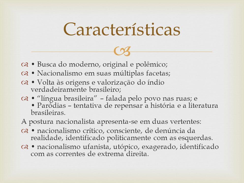 Busca do moderno, original e polêmico; Nacionalismo em suas múltiplas facetas; Volta às origens e valorização do índio verdadeiramente brasileiro; lín
